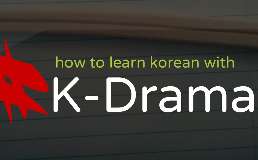 How to learn Korean with K-Dramas